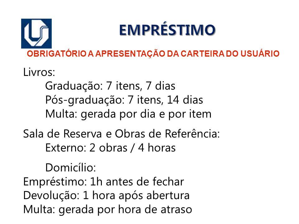 EMPRÉSTIMO OBRIGATÓRIO A APRESENTAÇÃO DA CARTEIRA DO USUÁRIO Livros: Graduação: 7 itens, 7 dias Pós-graduação: 7 itens, 14 dias Multa: gerada por dia