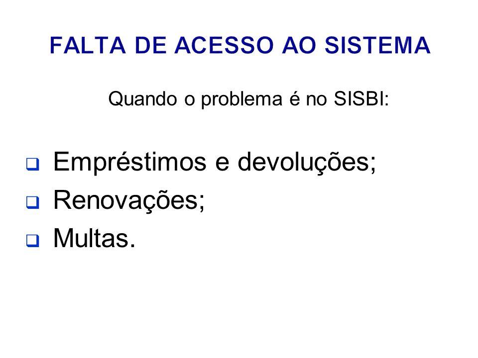 Quando o problema é no SISBI: Empréstimos e devoluções; Renovações; Multas.