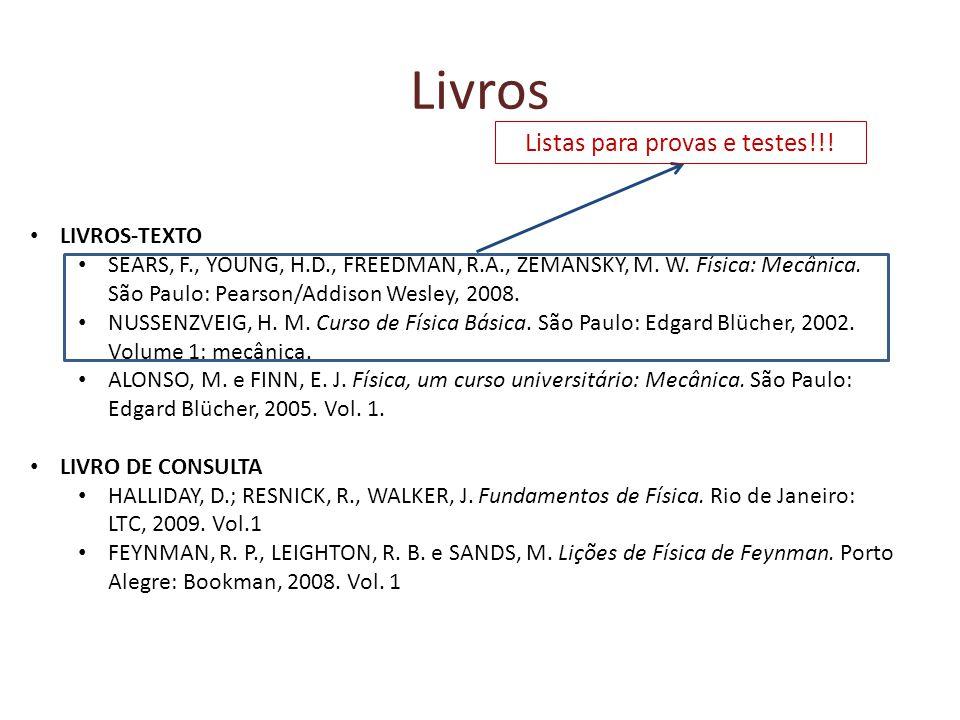 Livros LIVROS-TEXTO SEARS, F., YOUNG, H.D., FREEDMAN, R.A., ZEMANSKY, M. W. Física: Mecânica. São Paulo: Pearson/Addison Wesley, 2008. NUSSENZVEIG, H.