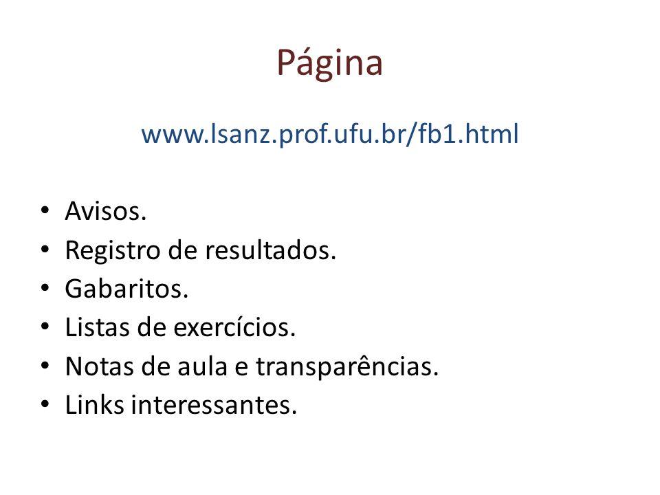 Página www.lsanz.prof.ufu.br/fb1.html Avisos. Registro de resultados. Gabaritos. Listas de exercícios. Notas de aula e transparências. Links interessa