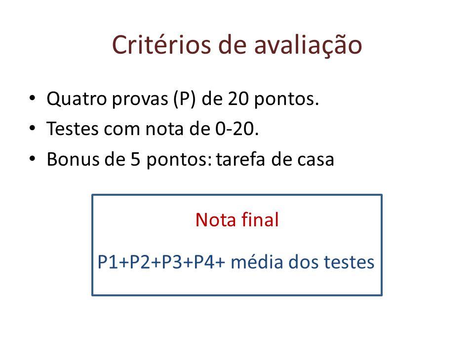 Critérios de avaliação Quatro provas (P) de 20 pontos. Testes com nota de 0-20. Bonus de 5 pontos: tarefa de casa Nota final P1+P2+P3+P4+ média dos te
