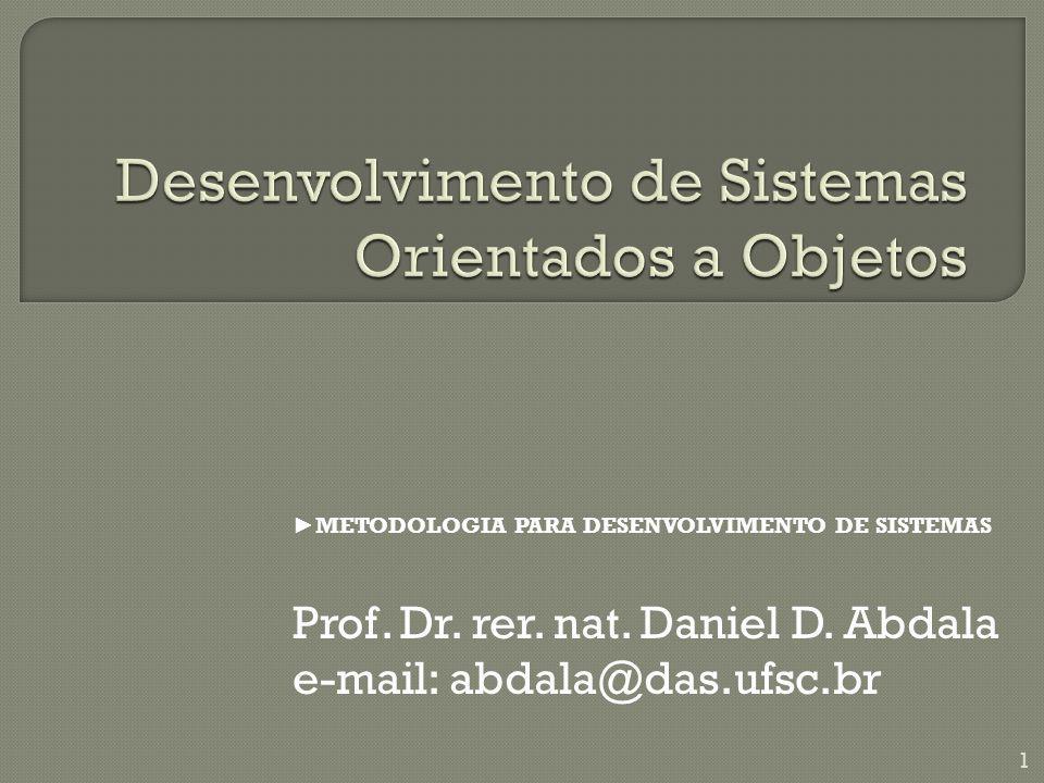 METODOLOGIA PARA DESENVOLVIMENTO DE SISTEMAS Prof. Dr. rer. nat. Daniel D. Abdala e-mail: abdala@das.ufsc.br 1