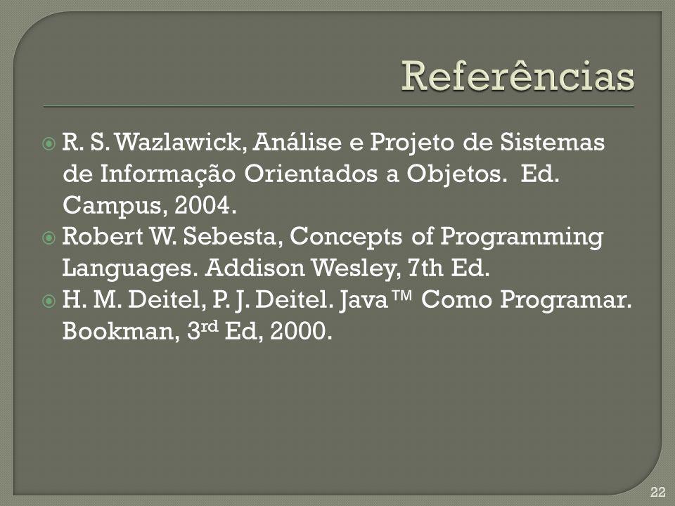 R. S. Wazlawick, Análise e Projeto de Sistemas de Informação Orientados a Objetos. Ed. Campus, 2004. Robert W. Sebesta, Concepts of Programming Langua