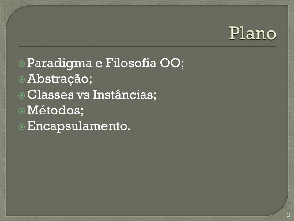 Paradigma e Filosofia OO; Abstração; Classes vs Instâncias; Métodos; Encapsulamento. 3