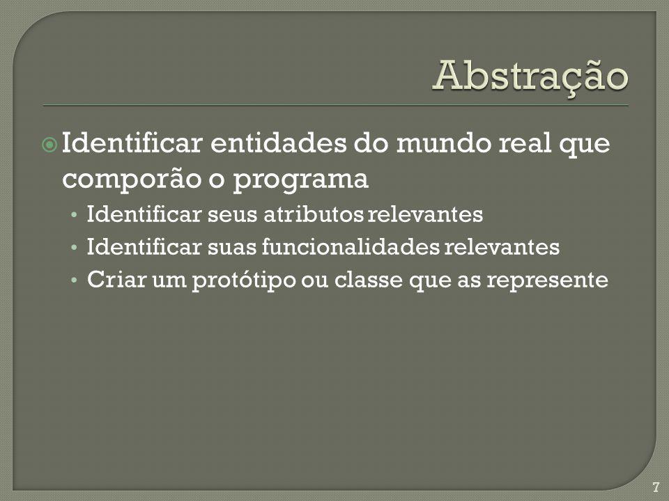 Identificar entidades do mundo real que comporão o programa Identificar seus atributos relevantes Identificar suas funcionalidades relevantes Criar um