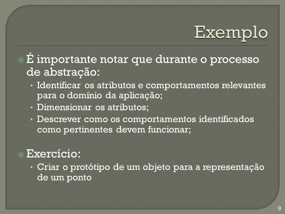 É importante notar que durante o processo de abstração: Identificar os atributos e comportamentos relevantes para o domínio da aplicação; Dimensionar