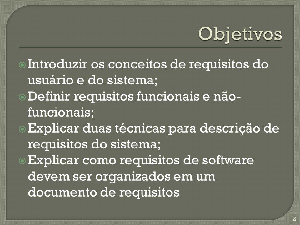 Introduzir os conceitos de requisitos do usuário e do sistema; Definir requisitos funcionais e não- funcionais; Explicar duas técnicas para descrição de requisitos do sistema; Explicar como requisitos de software devem ser organizados em um documento de requisitos 2