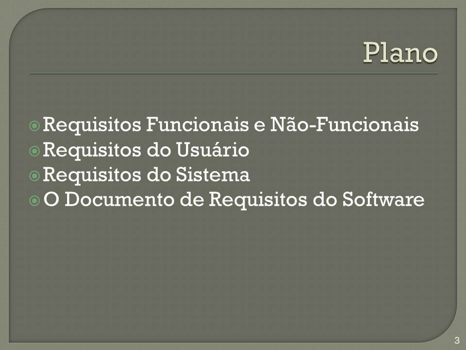 Requisitos Funcionais e Não-Funcionais Requisitos do Usuário Requisitos do Sistema O Documento de Requisitos do Software 3
