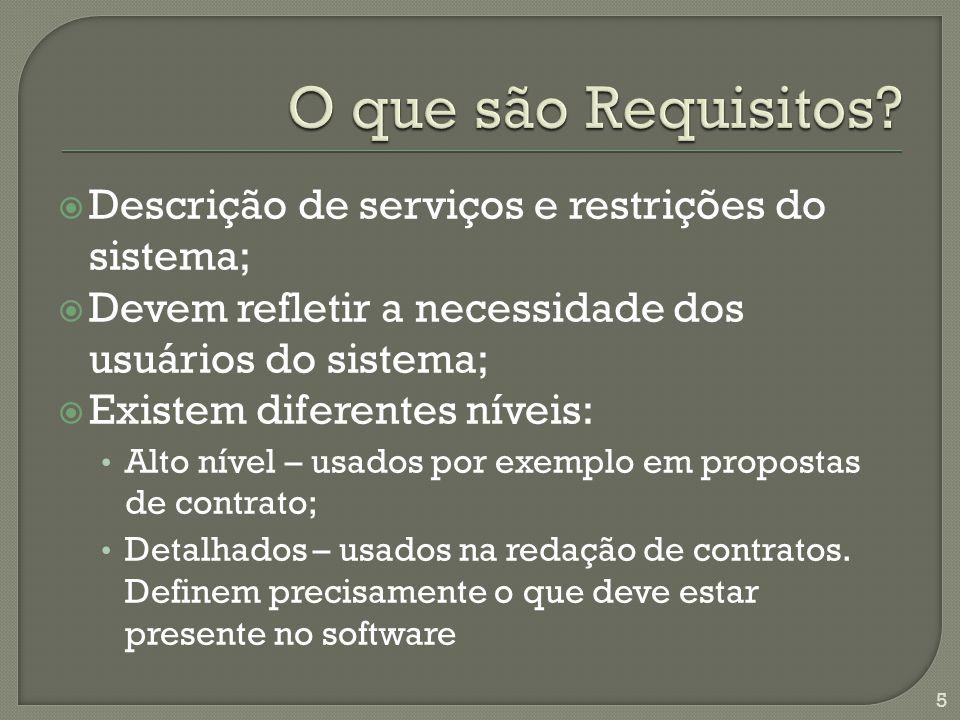 Descrição de serviços e restrições do sistema; Devem refletir a necessidade dos usuários do sistema; Existem diferentes níveis: Alto nível – usados por exemplo em propostas de contrato; Detalhados – usados na redação de contratos.
