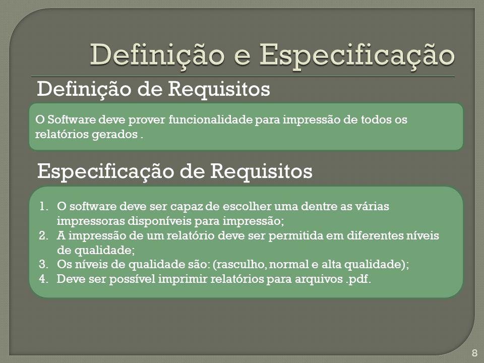 Especificação de Requisitos 8 O Software deve prover funcionalidade para impressão de todos os relatórios gerados.
