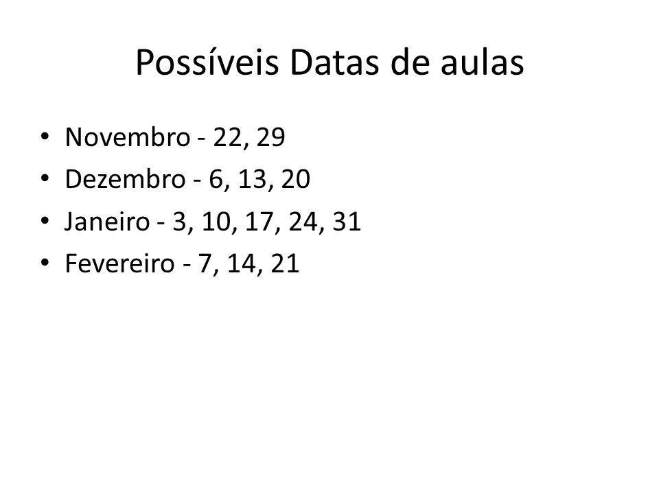 Possíveis Datas de aulas Novembro - 22, 29 Dezembro - 6, 13, 20 Janeiro - 3, 10, 17, 24, 31 Fevereiro - 7, 14, 21