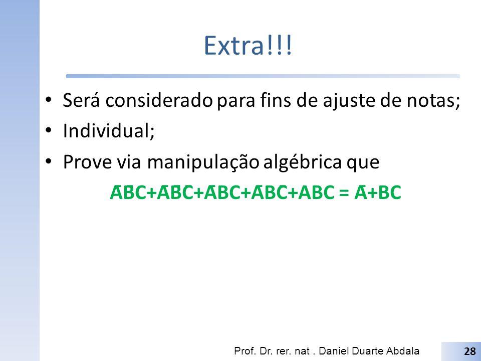 Extra!!! Será considerado para fins de ajuste de notas; Individual; Prove via manipulação algébrica que ĀB̄C+ĀB̄C̄+ĀBC+ĀBC̄+ABC = Ā+BC Prof. Dr.