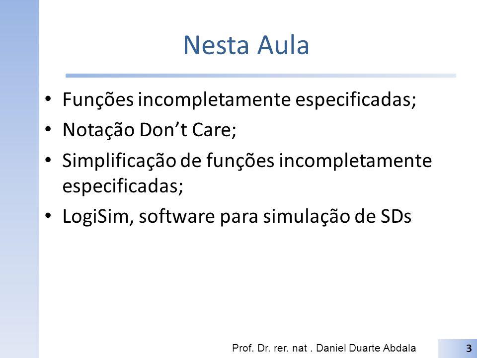 Nesta Aula Funções incompletamente especificadas; Notação Dont Care; Simplificação de funções incompletamente especificadas; LogiSim, software para si