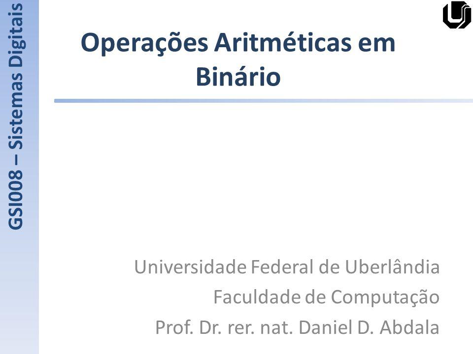 Operações Aritméticas em Binário Universidade Federal de Uberlândia Faculdade de Computação Prof.