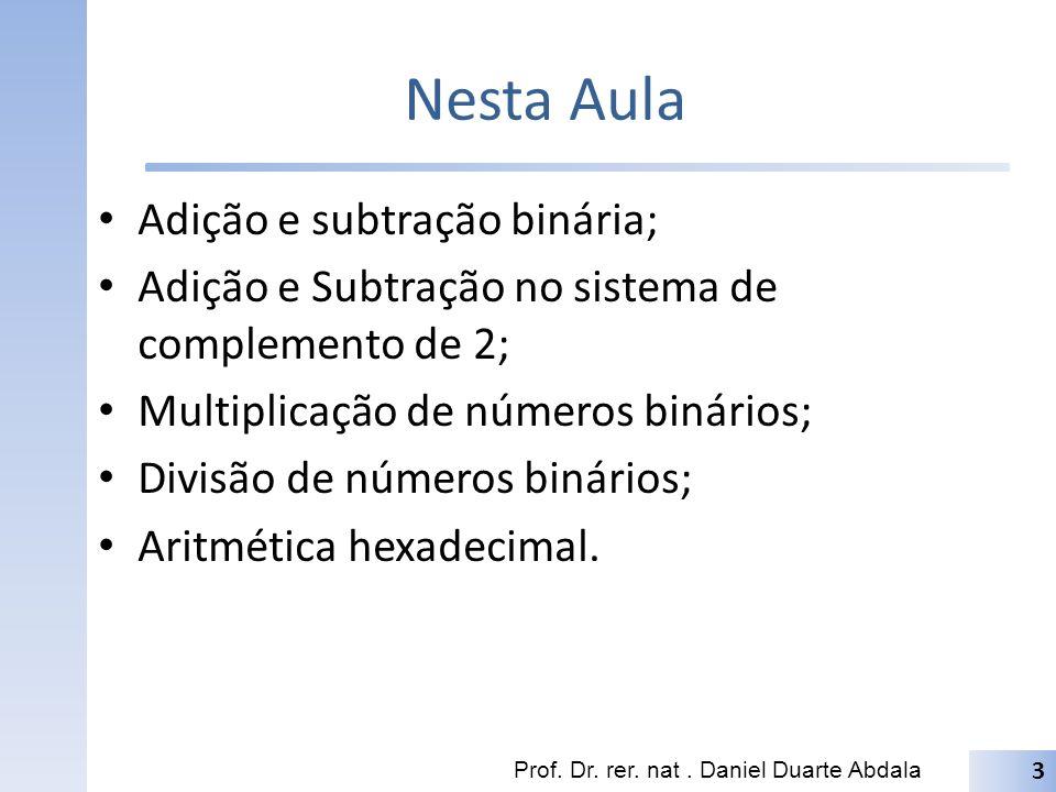 Nesta Aula Adição e subtração binária; Adição e Subtração no sistema de complemento de 2; Multiplicação de números binários; Divisão de números binários; Aritmética hexadecimal.