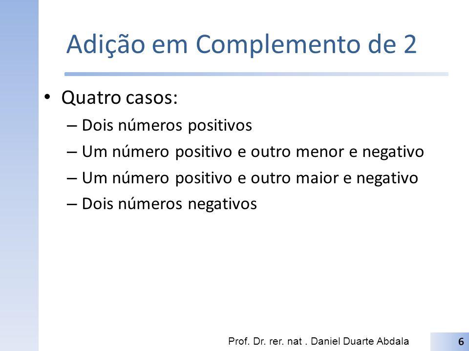 Adição em Complemento de 2 Quatro casos: – Dois números positivos – Um número positivo e outro menor e negativo – Um número positivo e outro maior e negativo – Dois números negativos Prof.