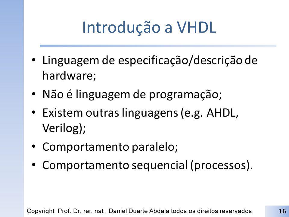 Introdução a VHDL Linguagem de especificação/descrição de hardware; Não é linguagem de programação; Existem outras linguagens (e.g. AHDL, Verilog); Co