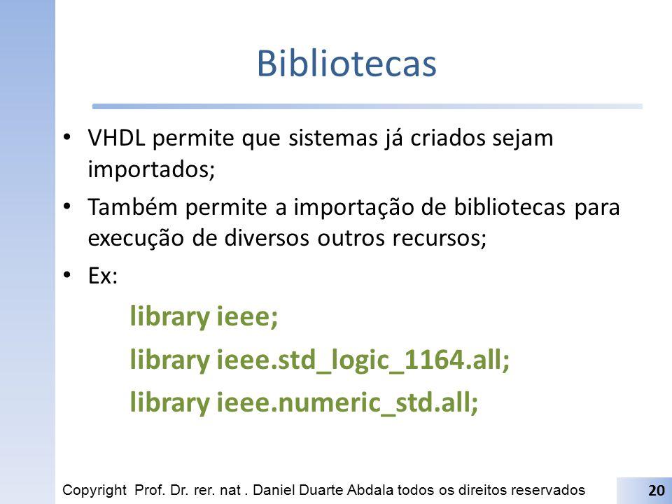 Bibliotecas VHDL permite que sistemas já criados sejam importados; Também permite a importação de bibliotecas para execução de diversos outros recurso