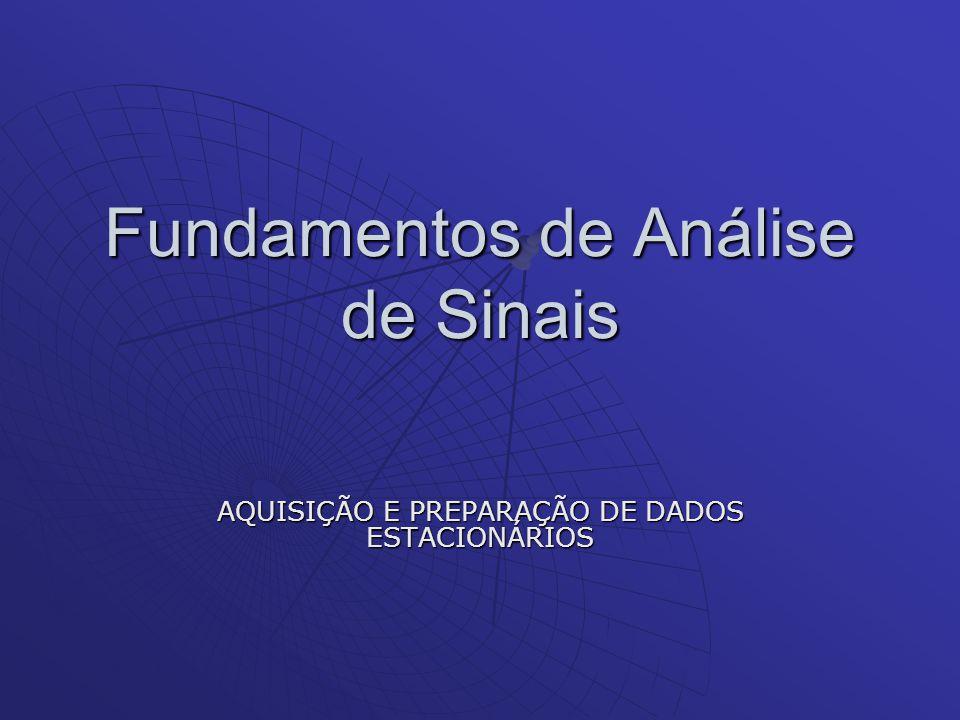 Fundamentos de Análise de Sinais AQUISIÇÃO E PREPARAÇÃO DE DADOS ESTACIONÁRIOS