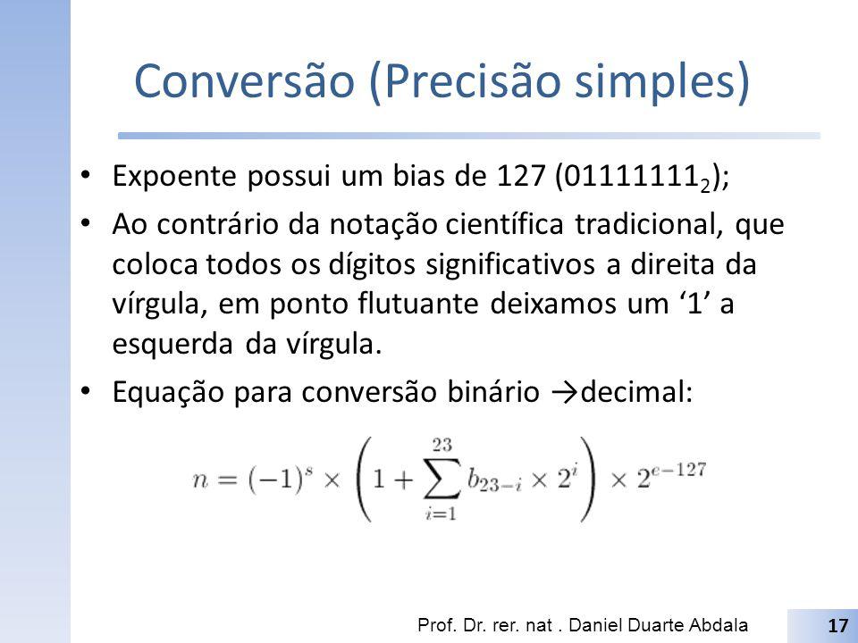 Conversão (Precisão simples) Expoente possui um bias de 127 (01111111 2 ); Ao contrário da notação científica tradicional, que coloca todos os dígitos