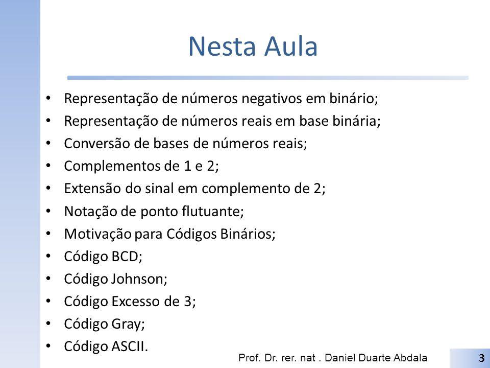 Nesta Aula Representação de números negativos em binário; Representação de números reais em base binária; Conversão de bases de números reais; Complem