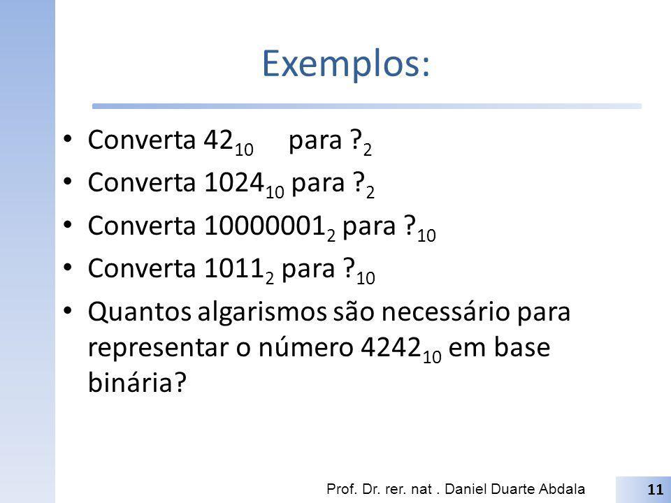 Exemplos: Converta 42 10 para ? 2 Converta 1024 10 para ? 2 Converta 10000001 2 para ? 10 Converta 1011 2 para ? 10 Quantos algarismos são necessário