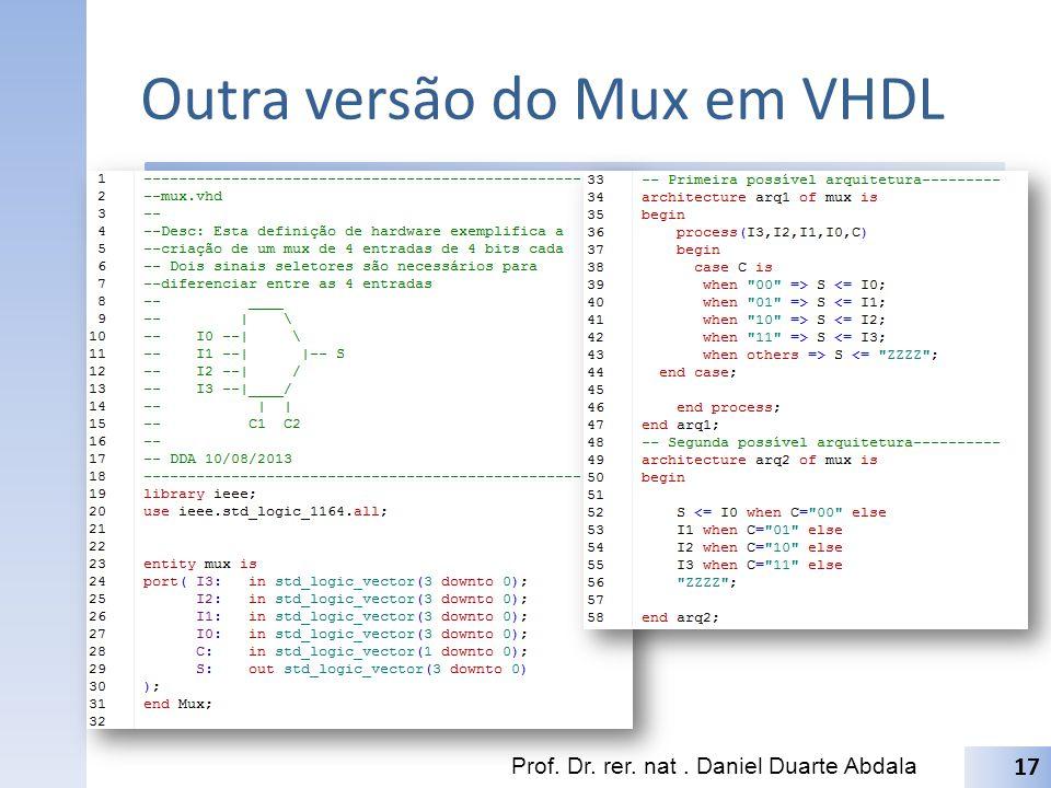 Outra versão do Mux em VHDL Prof. Dr. rer. nat. Daniel Duarte Abdala 17
