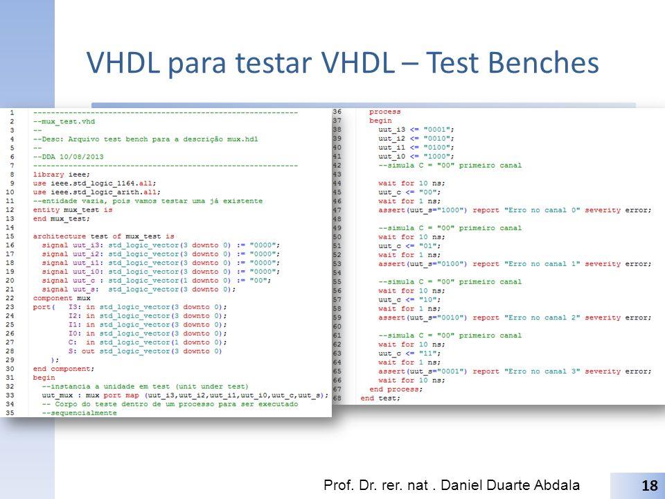 VHDL para testar VHDL – Test Benches Prof. Dr. rer. nat. Daniel Duarte Abdala 18