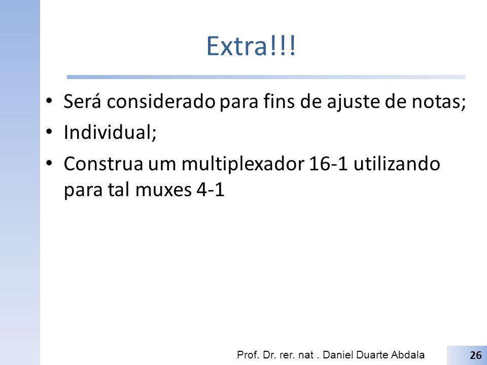 Extra!!! Será considerado para fins de ajuste de notas; Individual; Construa um multiplexador 16-1 utilizando para tal muxes 4-1 Prof. Dr. rer. nat. D