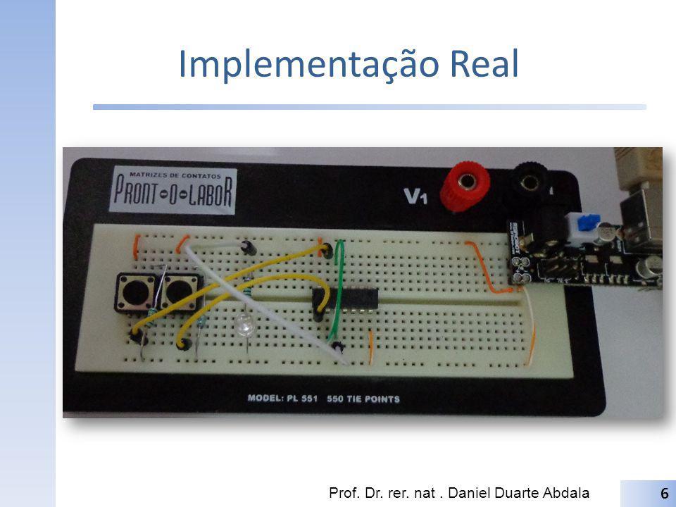 Implementação Real Prof. Dr. rer. nat. Daniel Duarte Abdala 6