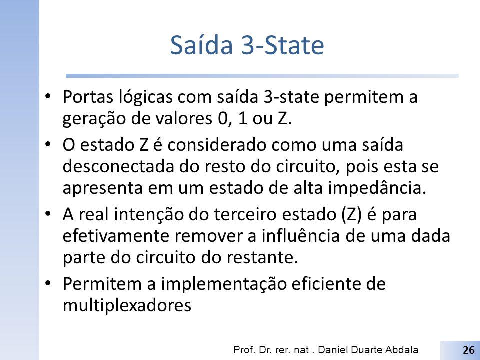 Saída 3-State Portas lógicas com saída 3-state permitem a geração de valores 0, 1 ou Z. O estado Z é considerado como uma saída desconectada do resto