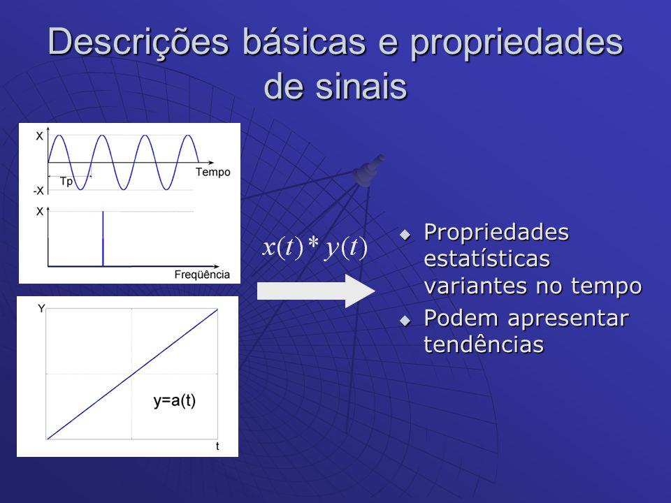Descrições básicas e propriedades de sinais Propriedades estatísticas variantes no tempo Propriedades estatísticas variantes no tempo Podem apresentar