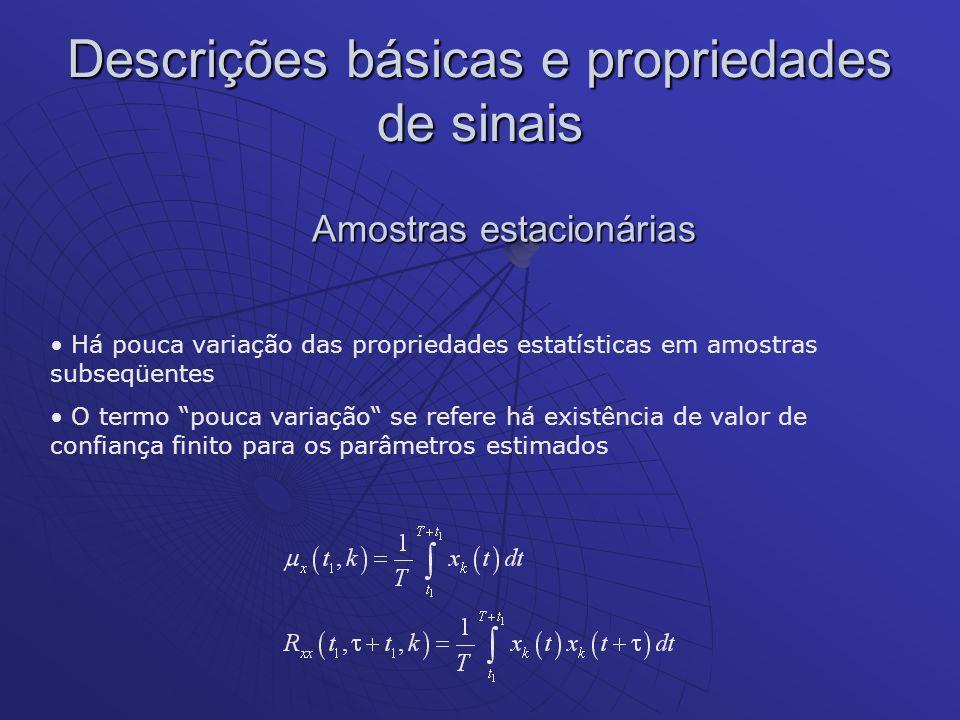 Descrições básicas e propriedades de sinais Amostras estacionárias Há pouca variação das propriedades estatísticas em amostras subseqüentes O termo po