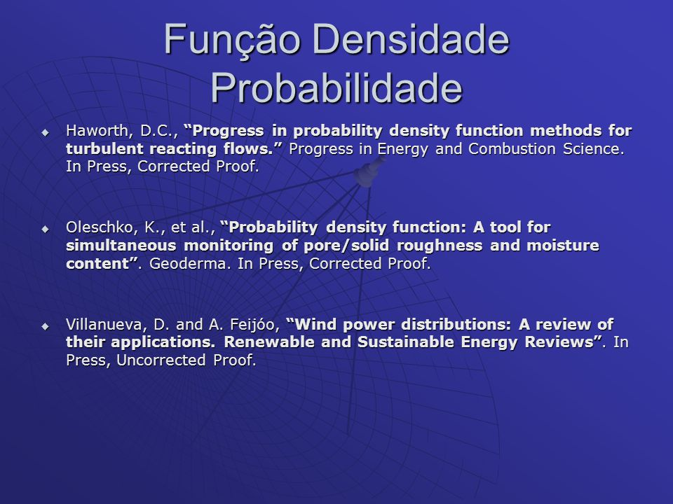 Função Densidade Probabilidade Haworth, D.C., Progress in probability density function methods for turbulent reacting flows. Progress in Energy and Co
