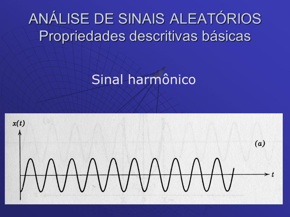 ANÁLISE DE SINAIS ALEATÓRIOS Propriedades descritivas básicas Sinal harmônico