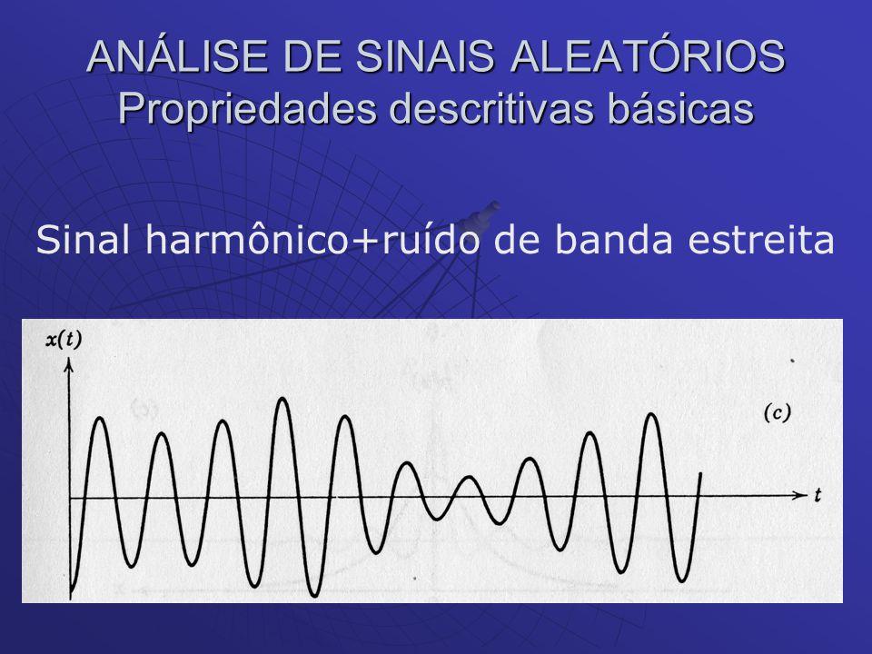ANÁLISE DE SINAIS ALEATÓRIOS Propriedades descritivas básicas Sinal harmônico+ruído de banda estreita