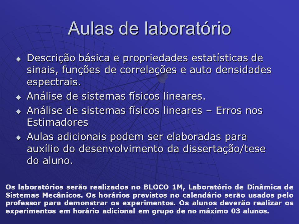 Aulas de laboratório Descrição básica e propriedades estatísticas de sinais, funções de correlações e auto densidades espectrais. Descrição básica e p