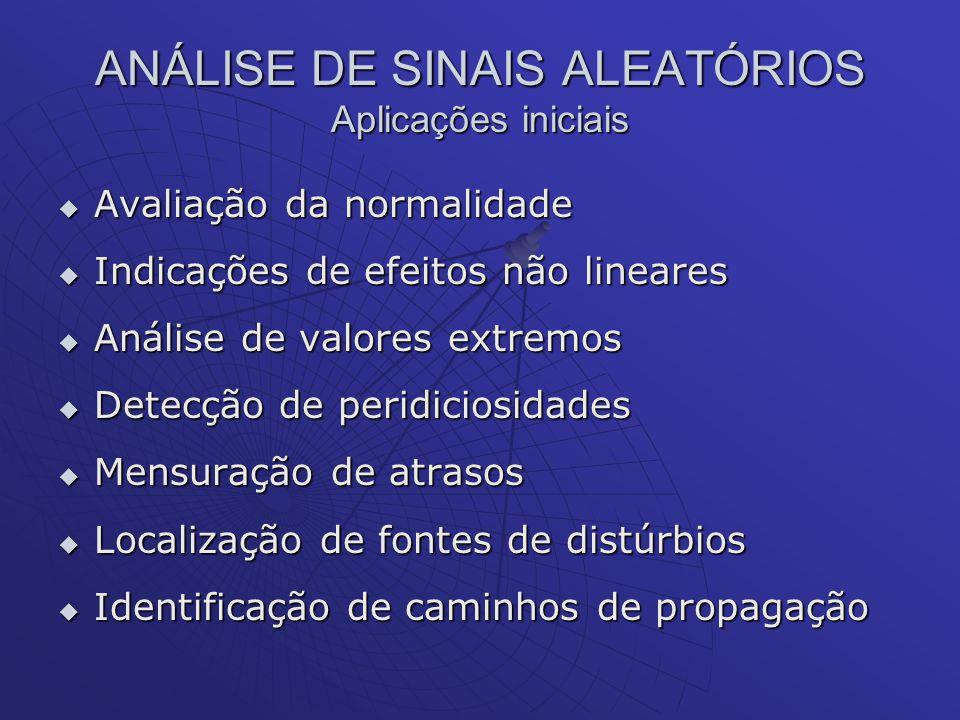 ANÁLISE DE SINAIS ALEATÓRIOS Aplicações iniciais Avaliação da normalidade Avaliação da normalidade Indicações de efeitos não lineares Indicações de ef