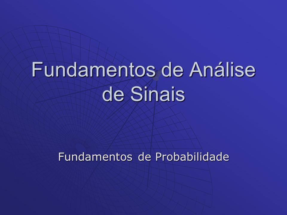 Fundamentos de Análise de Sinais Fundamentos de Probabilidade
