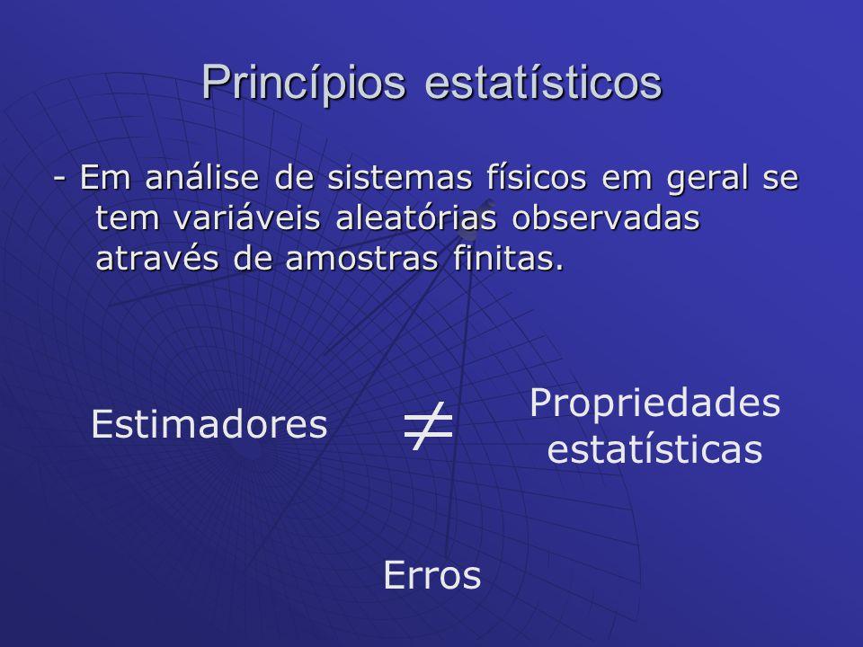Princípios estatísticos - Em análise de sistemas físicos em geral se tem variáveis aleatórias observadas através de amostras finitas. Estimadores Prop