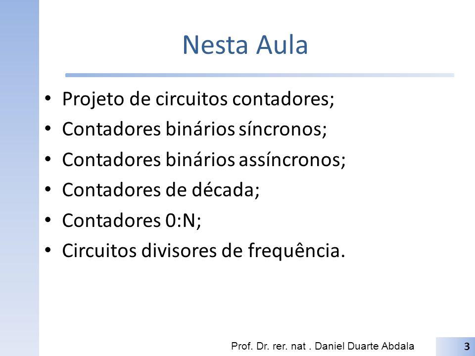 Nesta Aula Projeto de circuitos contadores; Contadores binários síncronos; Contadores binários assíncronos; Contadores de década; Contadores 0:N; Circ