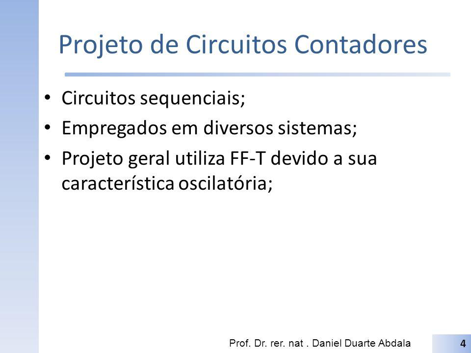 Projeto de Circuitos Contadores Circuitos sequenciais; Empregados em diversos sistemas; Projeto geral utiliza FF-T devido a sua característica oscilat