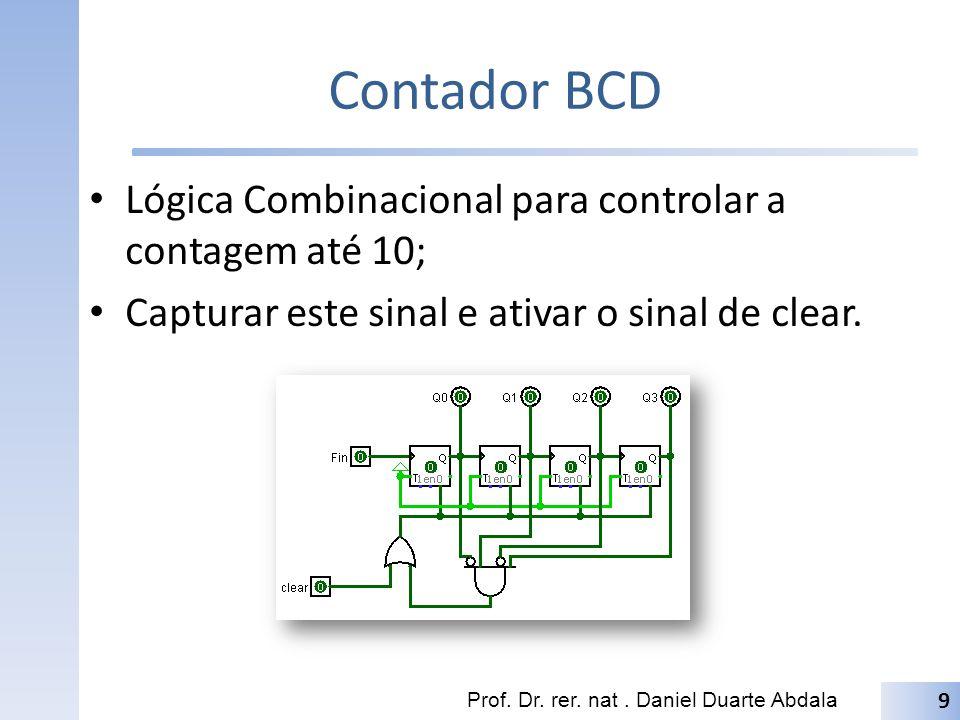 Contador BCD Lógica Combinacional para controlar a contagem até 10; Capturar este sinal e ativar o sinal de clear. Prof. Dr. rer. nat. Daniel Duarte A
