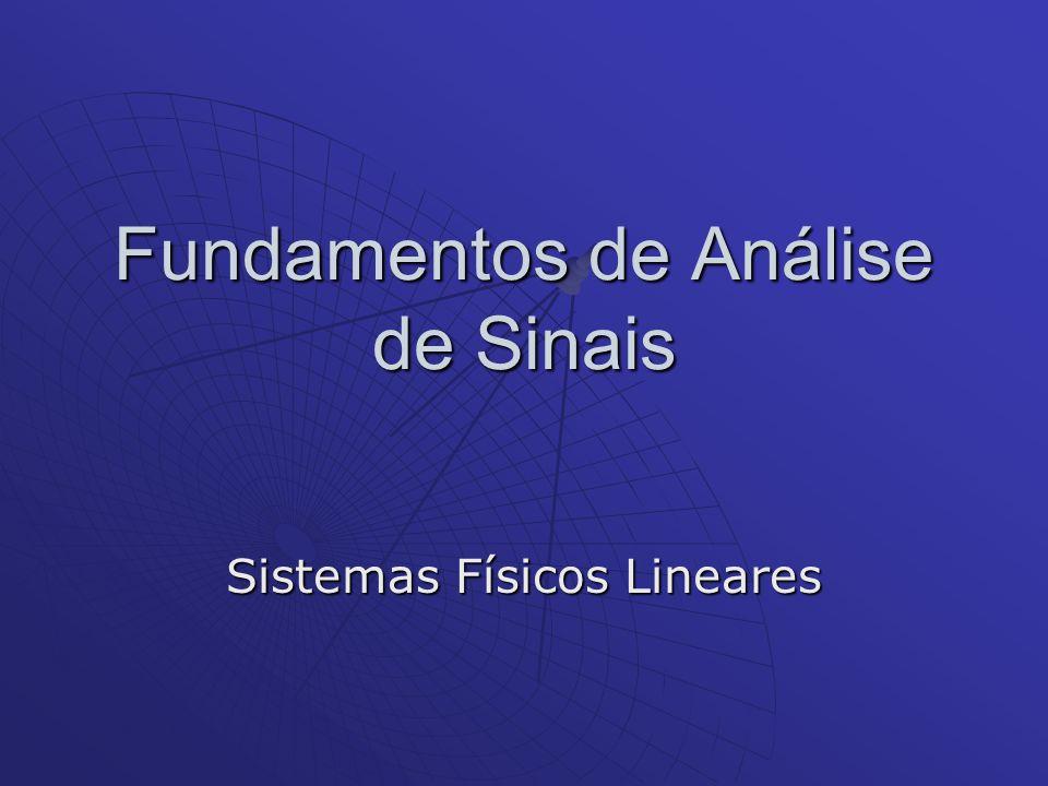 Fundamentos de Análise de Sinais Sistemas Físicos Lineares