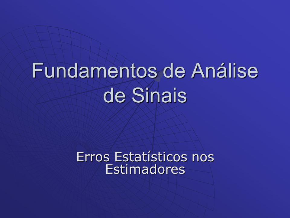 Fundamentos de Análise de Sinais Erros Estatísticos nos Estimadores