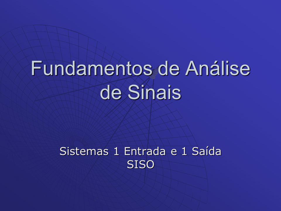 Fundamentos de Análise de Sinais Sistemas 1 Entrada e 1 Saída SISO