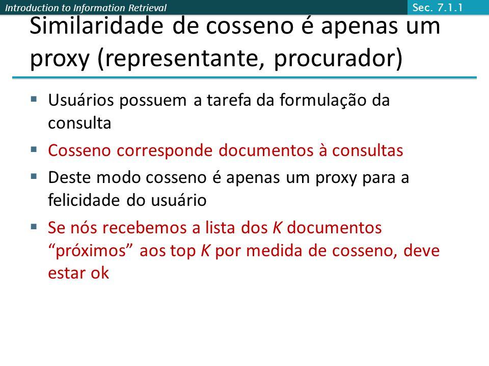 Introduction to Information Retrieval Similaridade de cosseno é apenas um proxy (representante, procurador) Usuários possuem a tarefa da formulação da