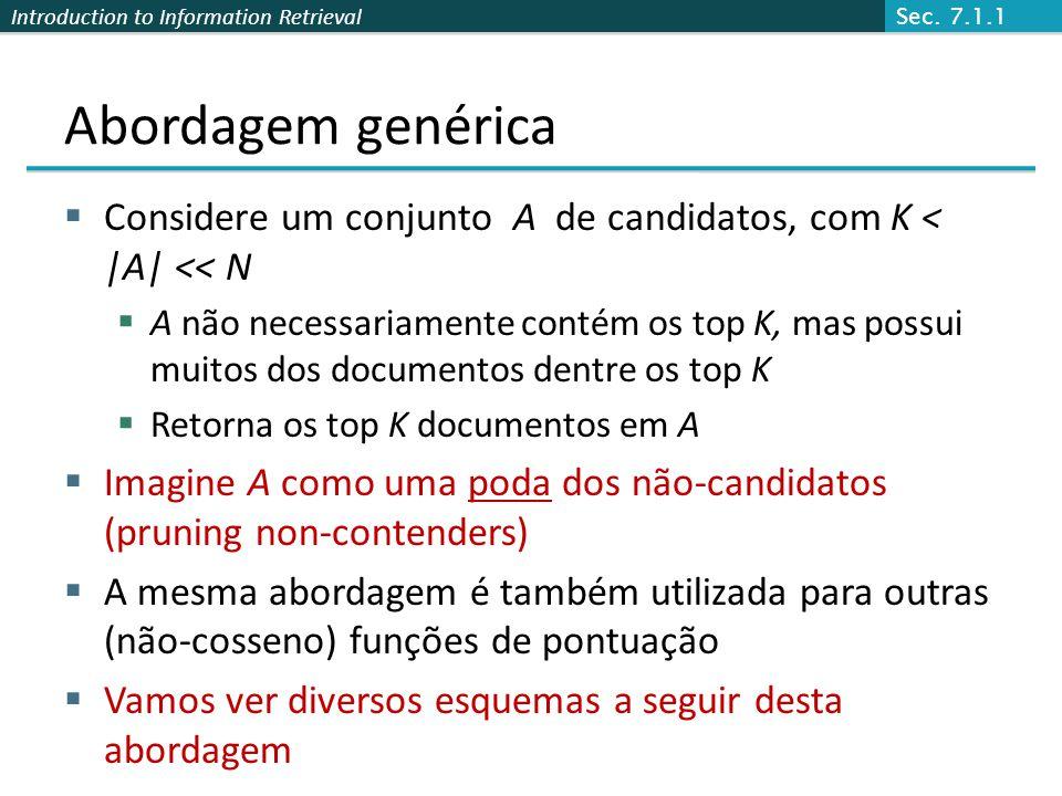 Introduction to Information Retrieval Abordagem genérica Considere um conjunto A de candidatos, com K < |A| << N A não necessariamente contém os top K