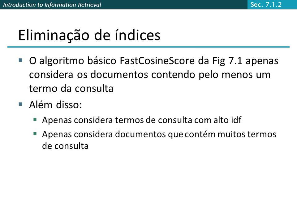 Introduction to Information Retrieval Eliminação de índices O algoritmo básico FastCosineScore da Fig 7.1 apenas considera os documentos contendo pelo