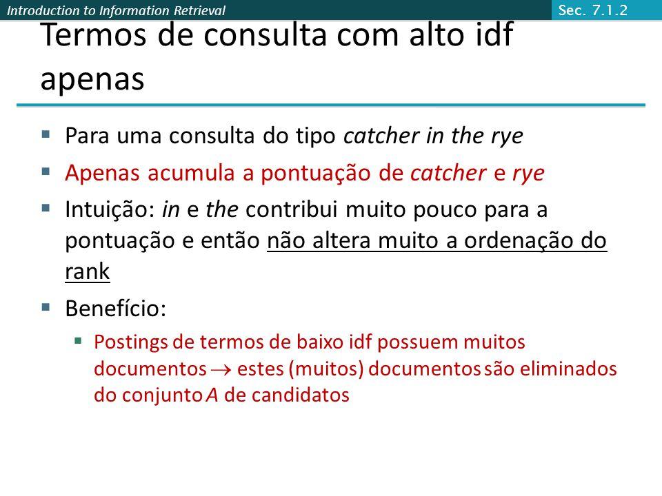 Introduction to Information Retrieval Termos de consulta com alto idf apenas Para uma consulta do tipo catcher in the rye Apenas acumula a pontuação d